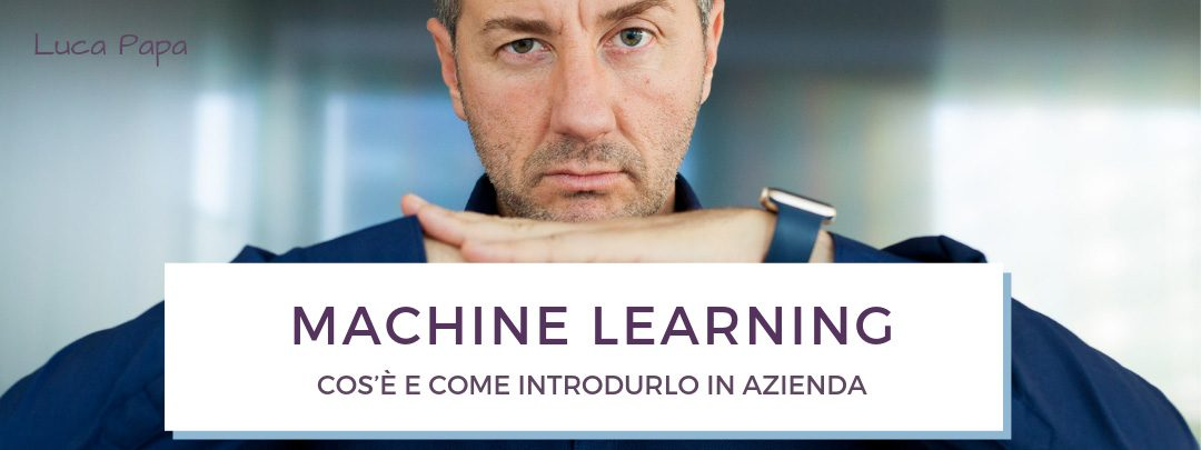 Machine Learning: cos'è e come introdurlo in Azienda