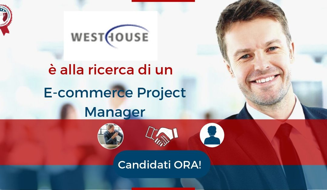 E-commerce Project Manager - Milano - WESTHOUSE ITALIA