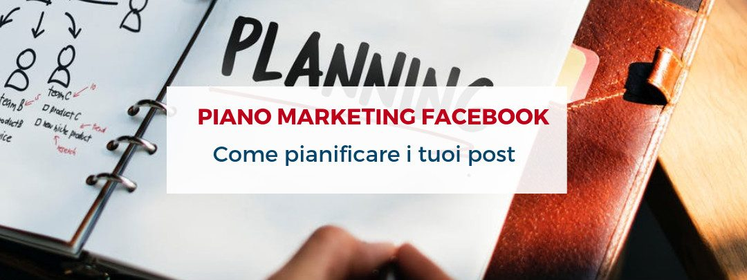 Piano Marketing Facebook: come pianificare i tuoi post