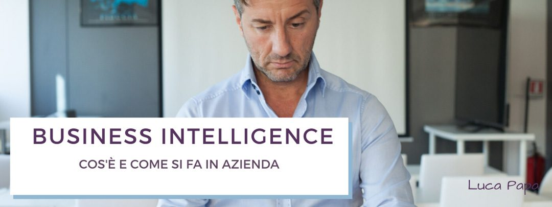 Business intelligence: cos'è, come si fa e strumenti da utilizzare