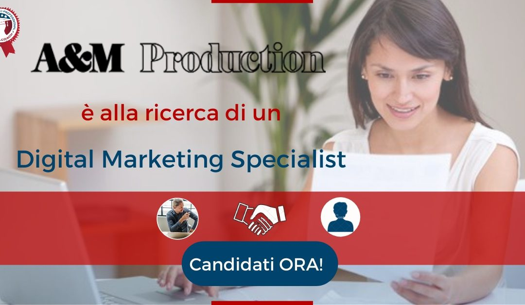 Digital Marketing Specialist – Reggio Emilia – A&M Production