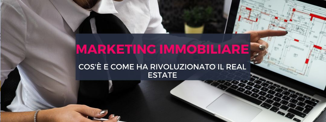 Marketing Immobiliare: come il Digital ha rivoluzionato il Real Estate
