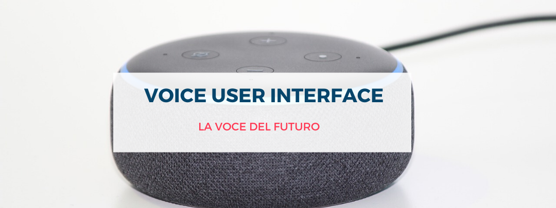 Voice User Interface: il Futuro è nella Ricerca Vocale