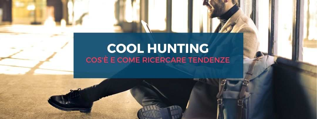 Cool Hunting: cos'è e come ricercare tendenze online
