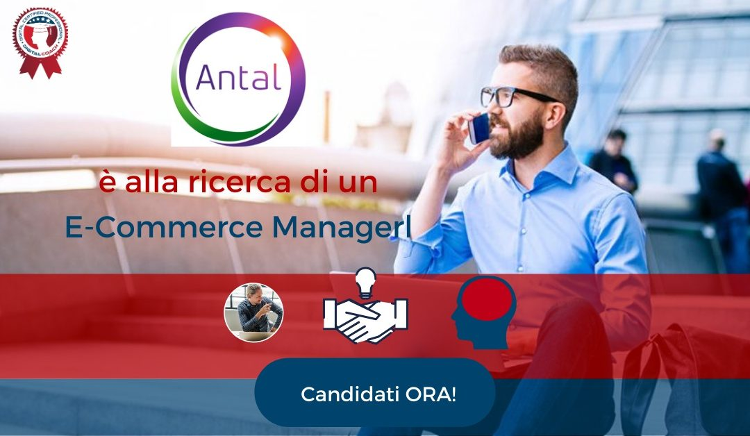 E-Commerce Manager - Milano - Antal International