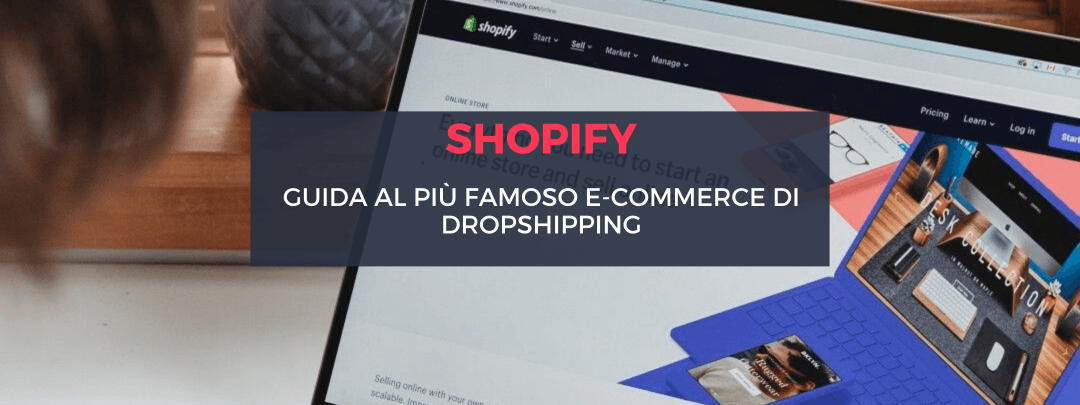 Shopify: guida al più famoso E-commerce di Dropshipping