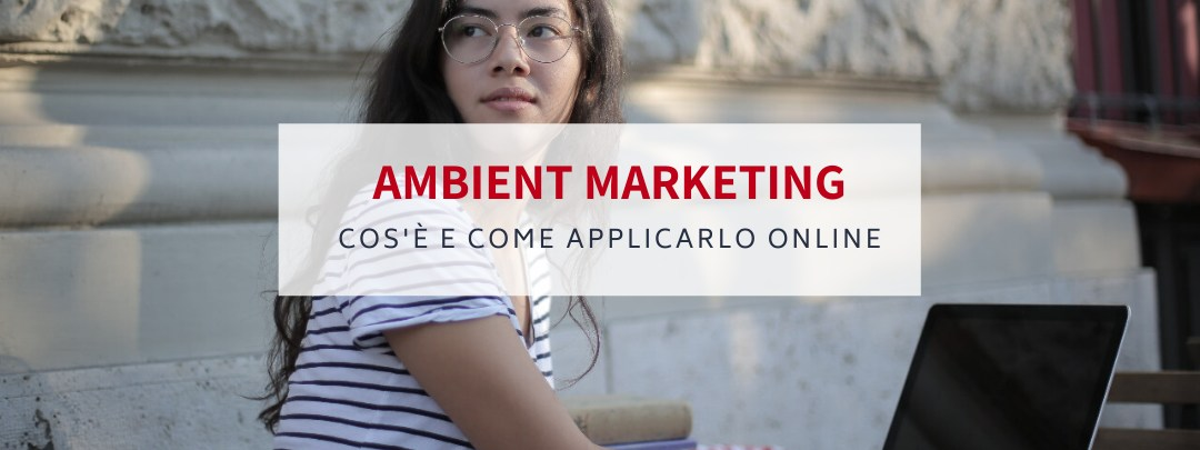 Ambient Marketing: cos'è, esempi e come applicarlo online