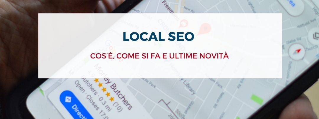 Local SEO: cos'è, come si fa e ultime novità