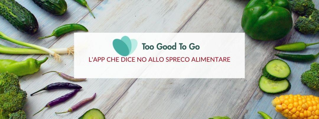 Too Good To Go: l'app che dice no allo spreco alimentare