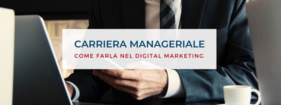 Carriera manageriale: come farla nel digital marketing