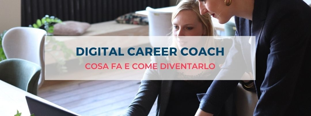 Digital Career Coach: chi è cosa fa e come diventarlo